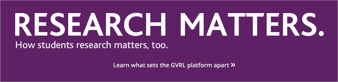 Research Matters. How you research matters, too. Contact your Gale representative or access a 2-week GVRL trial to see why it's the best platform to prepare students for college and careers.