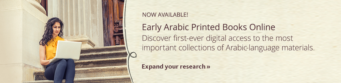 Early Arabic Printed Books Online is your source for vital collections of Arabic-language materials.