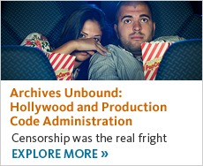 Archives Unbound: Hollywood and Production Code Administration. Click to explore.