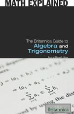 Math Explained: The Britannica Guide to Algebra and Trigonometry