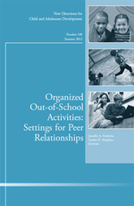 Organized Out-of-School Activities: Setting for Peer Relationships: New Directions for Child and Adolescent Development, Number 140
