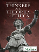 The Britannica Guide to Ethics: Thinkers and Theories in Ethics