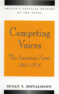 Critical History of the Novel Series: Competing Voices: The American Novel, 1865-1914