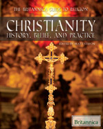 The Britannica Guide to Religion: Christianity: History, Belief, and Practice
