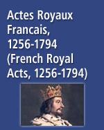 Actes Royaux Francais, 1256-1794 (French Royal Acts, 1256-1794)