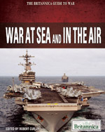 The Britannica Guide to War: War at Sea and in the Air