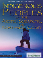 Native American Tribes: Indigenous Peoples of the Arctic, Subarctic, and Northwest Coast