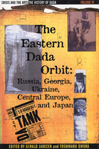 Crisis and the Arts: The History of Dada: The Eastern Dada Orbit: Russia, Georgia, Ukraine, Central Europe, and Japan