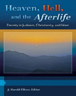 Heaven, Hell, and the Afterlife: Eternity in Judaism, Christianity, and Islam