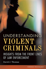 Understanding Violent Criminals: Insights from the Front Lines of Law Enforcement