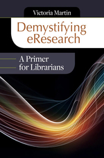 Demystifying eResearch: A Primer for Librarians