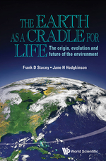 The Earth As A Cradle For Life: The Origin, Evolution And Future Of The Environment