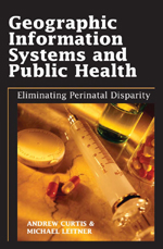 Geographic Information Systems and Public Health: Eliminating Perinatal Disparity