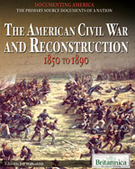 Documenting America: The Primary Source Documents of a Nation: The American Civil War and Reconstruction