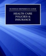 Business Reference Guide: Health Care Policies & Insurance