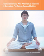 Complementary And Alternative Medicine Information For Teens: Health Tips About Diverse Medical And Wellness Systems, Including Information About Chiropractic Medicine And Other Manipulative Practices, Movement And Massage Therapies, Yoga And Other Mind-Body Therapies, Acupuncture And Other Forms Of Energy Medicine
