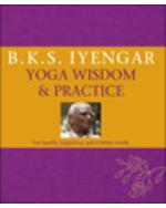 B.K.S. Iyengar Yoga: Wisdom And Practice