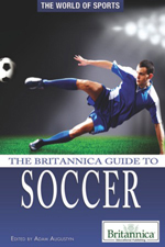 The World of Sports: The Britannica Guide to Soccer