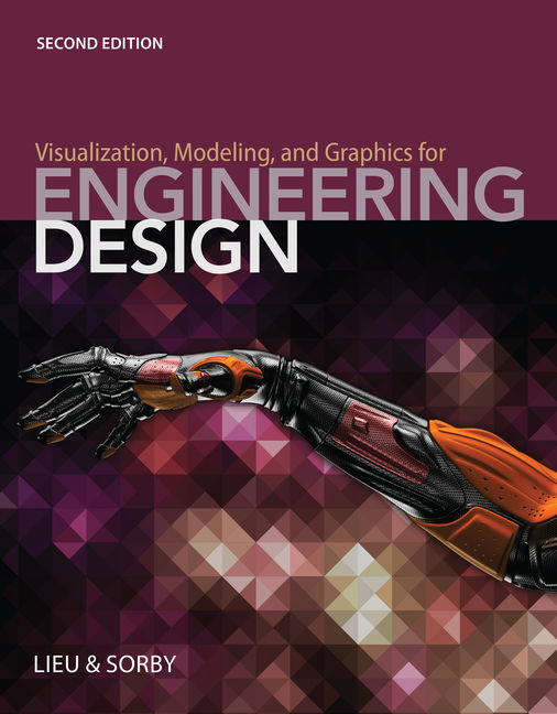 Visualization Modeling And Graphics For Engineering Design 2nd Edition 9781285172958 Cengage