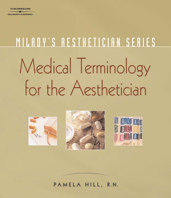 ???label.coverImageAlt??? Milady's Aesthetician Series: Medical Terminology:  A Handbook for the Skin Care Specialist 1st Edition by Pamela Hill