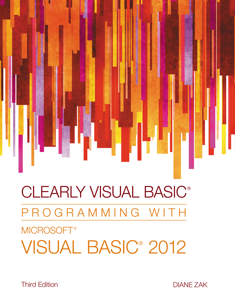 ???label.coverImageAlt??? Clearly Visual Basic®: Programming with Microsoft® Visual Basic® 2012 3rd Edition by Diane Zak