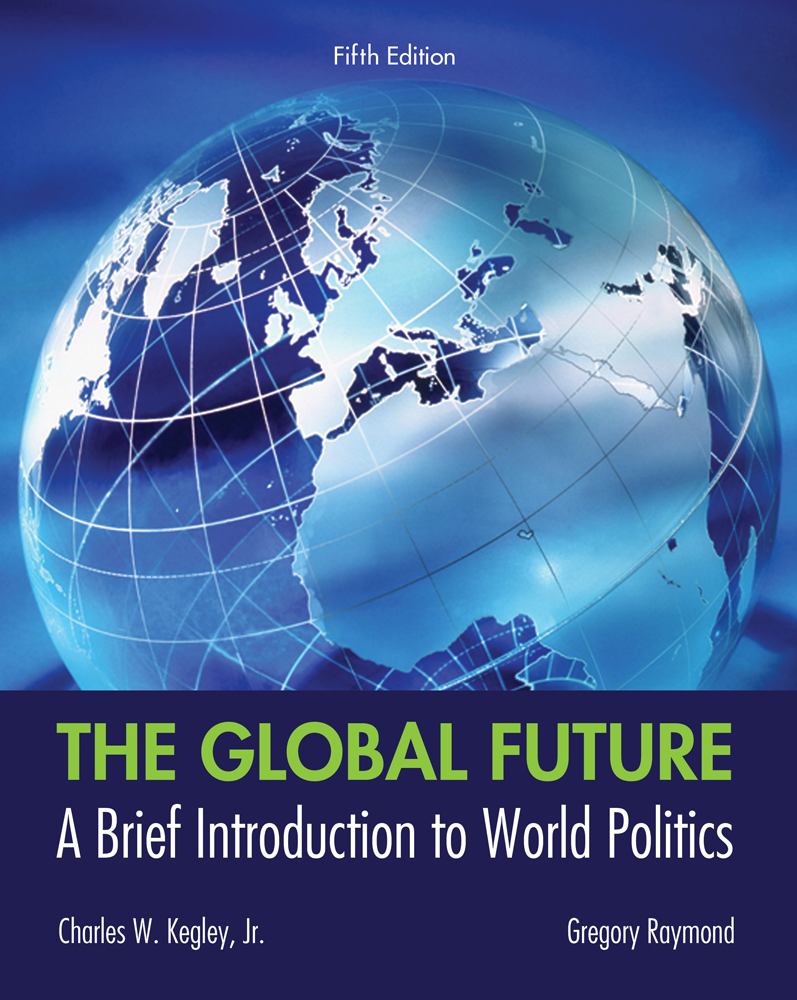 ???label.coverImageAlt??? The Global Future: A Brief Introduction to World Politics 5th Edition by Charles W. Kegley Jr./Gregory A. Raymond