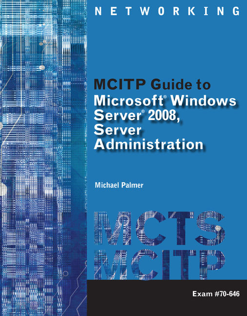 ???label.coverImageAlt??? MCITP Guide to Microsoft® Windows Server 2008, Server Administration, Exam #70-646 1st Edition by Michael Palmer