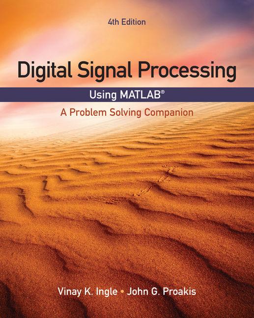 Digital Signal Processing Using MATLAB®: A Problem Solving Companion