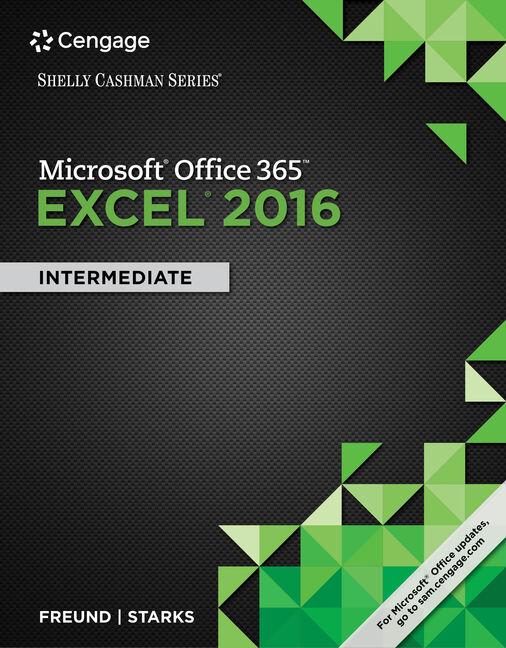 Shelly Cashman SeriesR MicrosoftR Office 365 Excel 2016 Intermediate 1st Edition
