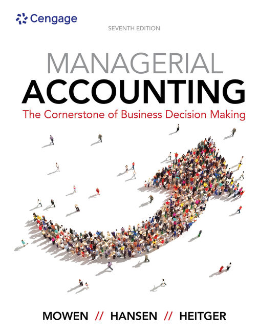 ???label.coverImageAlt??? Managerial Accounting: The Cornerstone of Business Decision-Making 7th Edition by Maryanne M. Mowen/Don R. Hansen/Dan L. Heitger