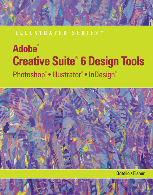 Adobe Cs6 Design Tools Photoshop Illustrator And Indesign Illustrated With Online Creative Cloud Updates 1st Edition Cengage