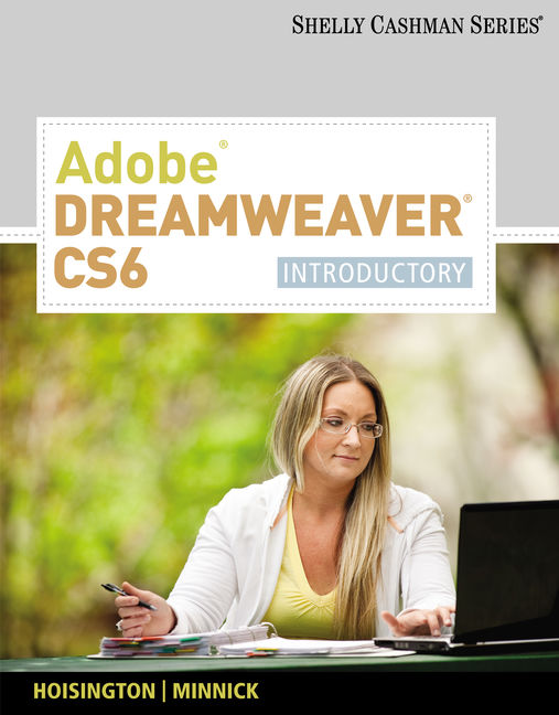 ???label.coverImageAlt??? Adobe® Dreamweaver® CS6: Introductory 1st Edition by Corinne Hoisington/Jessica Minnick