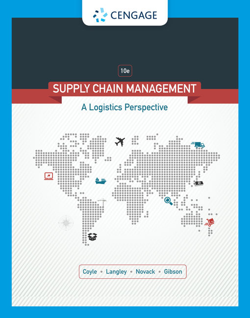 Supply Chain Management: A Logistics Perspective, 10th Edition - Cengage