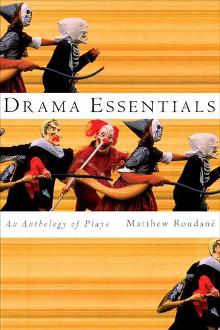 ???label.coverImageAlt??? Drama Essentials: An Anthology of Plays 1st Edition by Matthew Roudané