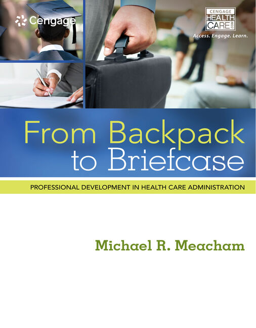 From backpack to briefcase 9781285084855 cengage ebook from backpack to briefcase professional development in health care administration fandeluxe Gallery
