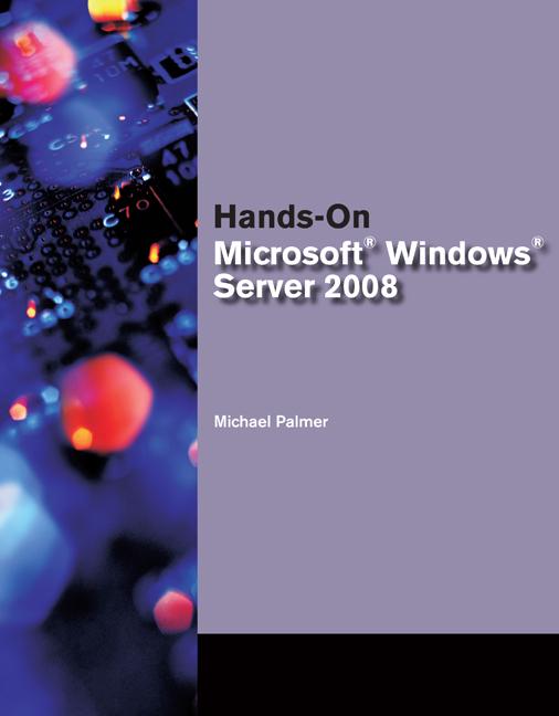 Hands-On Microsoft® Windows® Server 2008 Administration