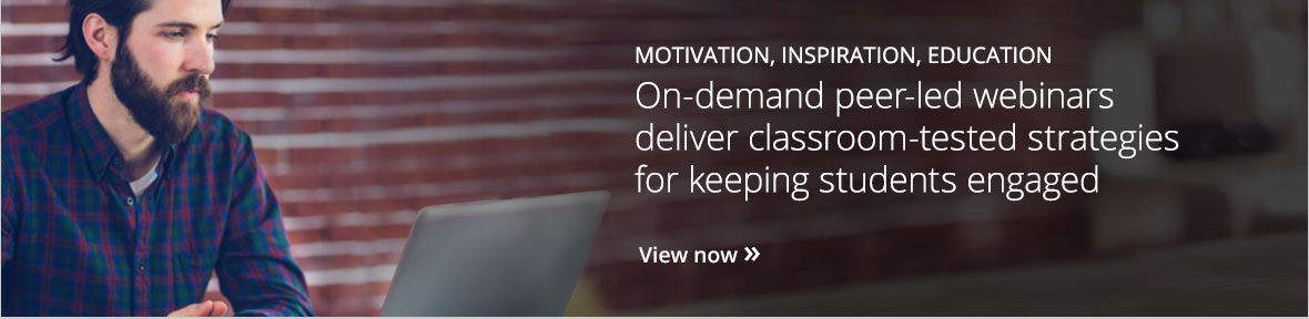 On-demand peer-led webinars deliver classroom-tested strategies for keeping students engaged. View now.