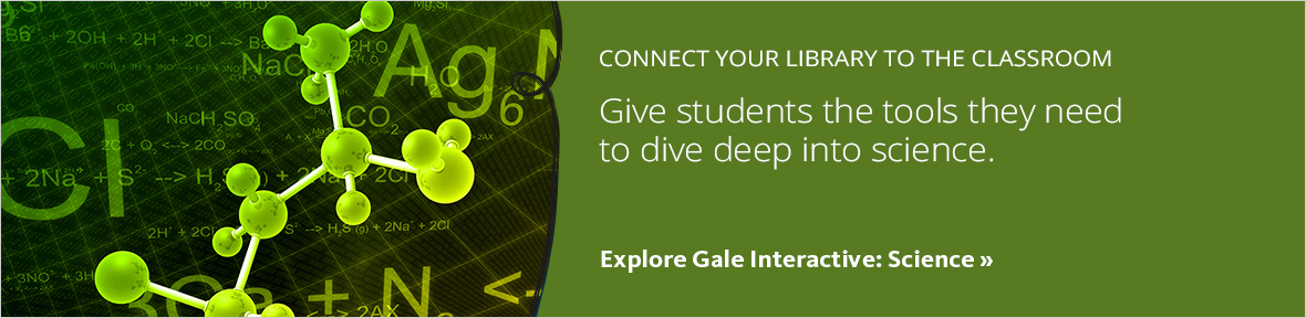 Connect your library to the classroom. With Gale Interactive: Science, students have the tools to dive deep into concepts and explore models related to the high school curriculum's most-studied subjects. Explore Gale Interactive: Science.