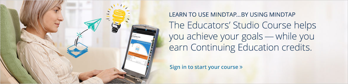 Earn Continuing Education credits while you learn to use MindTap. Sign in for a free Cengage Learning Educators Studio Course.