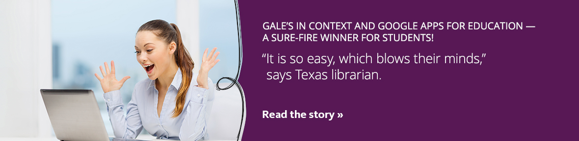 Read how a Texas high school engaged students with Gale In Context integrated into Google Apps for Education.
