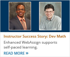 Success StoryEnhanced WebAssignSupports Self-Paced Learning in Developmental Math. Read More.