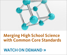 Merging High School Science with Common Core Standards. View recording.