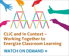 CLiC and In Context-Working Together to Energize Classroom Learning. View recording.