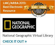 Award Winner: LMC/ARBA 2013: Best Electronic Resource. National Geographic Virtual Library. Check it out.