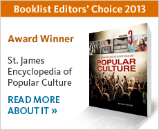 St. James Encyclopedia of Popular Culture —Booklist Editors' Choice 2013