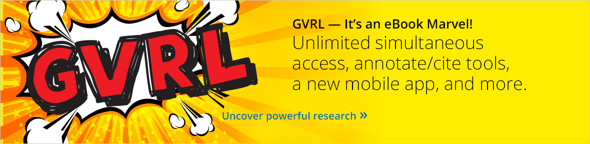 GVRL. It's an eBook marvel! Unlimited simultaneous access, annotate/cite tools, a new mobile app, and more.