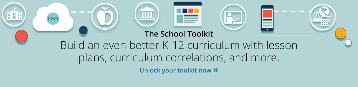 The School Toolkit. Build an even better K12 curriculum with lesson plans, curriculum correlations, and more.
