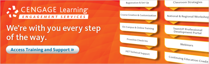 Cengage Learning supports you every step of the way. Get Instructor and Student Support.