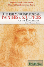 The Britannica Guide the World's Most Influential People Series: The 100 Most Influential Painters & Sculptors of the Renaissance