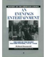 History of the American Cinema: An Evening's Entertainment: The Age of the Silent Feature Picture, 1915-1928